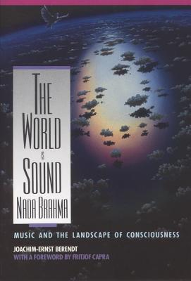 The World Is Sound By Berendt, Joachim-Ernst